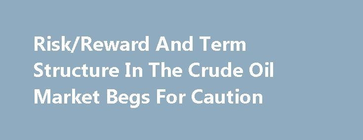 Risk/Reward And Term Structure In The Crude Oil Market Begs For Caution https://betiforexcom.livejournal.com/28059631.html  The price of nearby crude oil futures that trade on the New York Mercantile Exchange division of the CME has rallied from the lowest level of 2017 at ...The post Risk/Reward And Term Structure In The Crude Oil Market Begs For Ca...The post Risk/Reward And Term Structure In The Crude Oil Market Begs For Caution appeared first on aroundworld24.com…