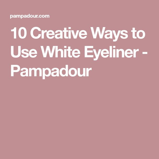 10 Creative Ways to Use White Eyeliner - Pampadour