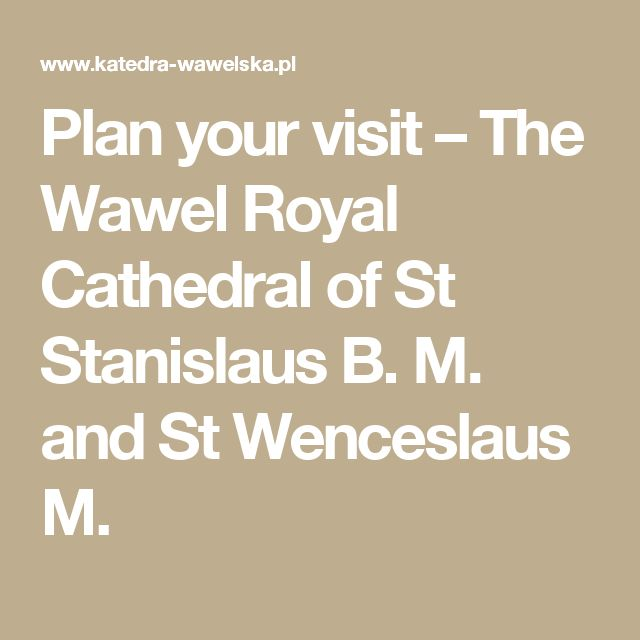 Plan your visit – The Wawel Royal Cathedral of St Stanislaus B. M. and St Wenceslaus M.