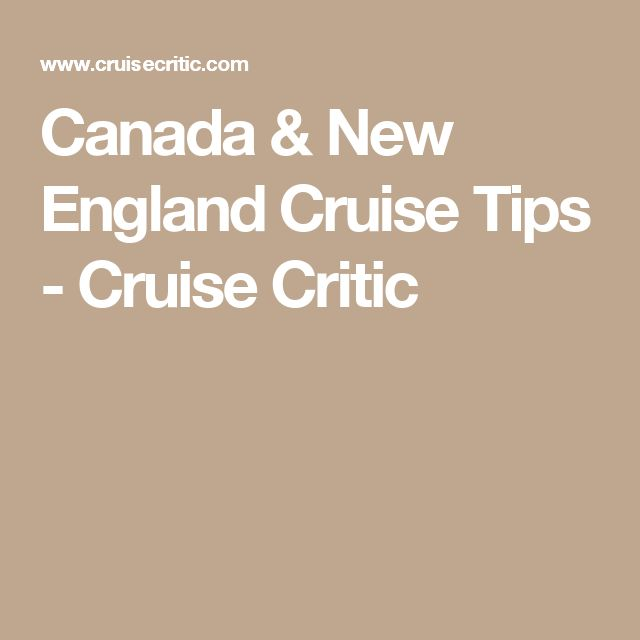 Canada & New England Cruise Tips - Cruise Critic