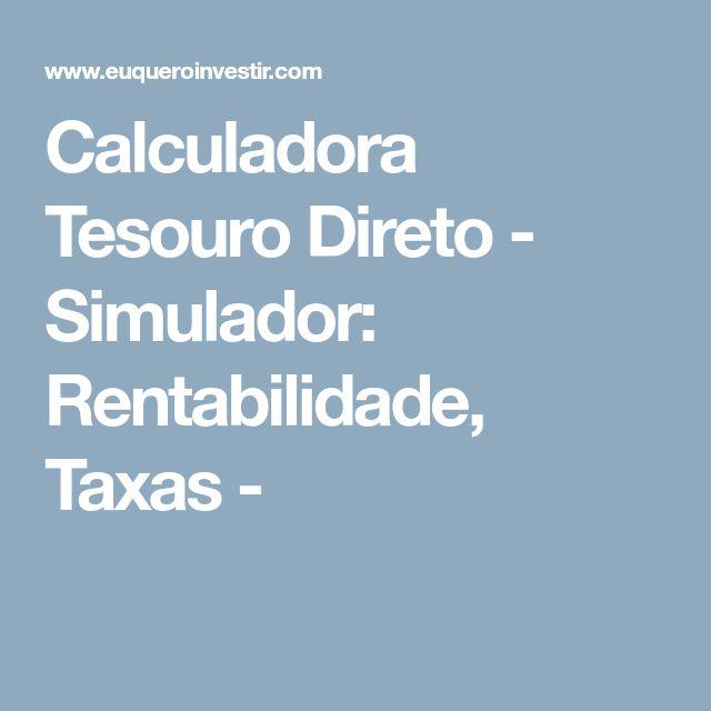 Calculadora Tesouro Direto - Simulador: Rentabilidade, Taxas -