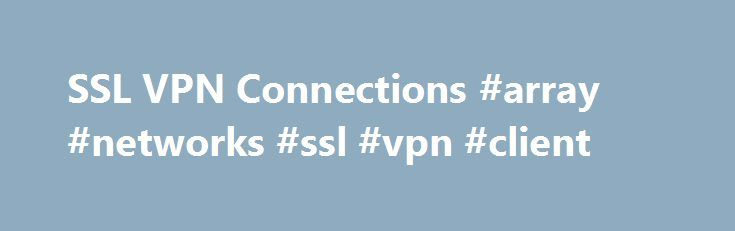 SSL VPN Connections #array #networks #ssl #vpn #client http://detroit.remmont.com/ssl-vpn-connections-array-networks-ssl-vpn-client/  # KnowledgeLayer SSL VPN Connections Windows: (Internet Explorer) Open Internet Explorer and head to http://www.softlayer.com/vpn-access. Once you have entered your username and password you will be prompted to install an ActiveX plug-in. You must install this plug-in in order to be able to connect to your backend network. You must also have administrative…