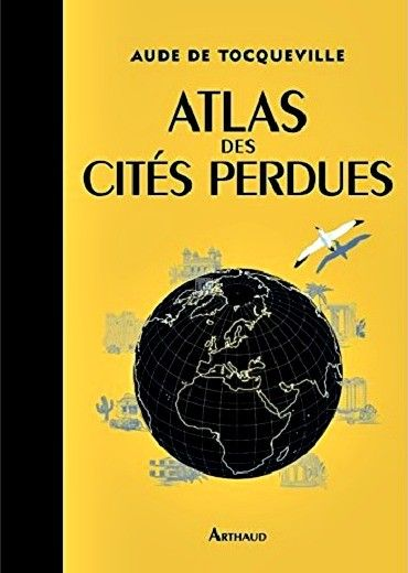 Editions Arthaud - Atlas des Cités Perdues (Aude de Tocqueville)