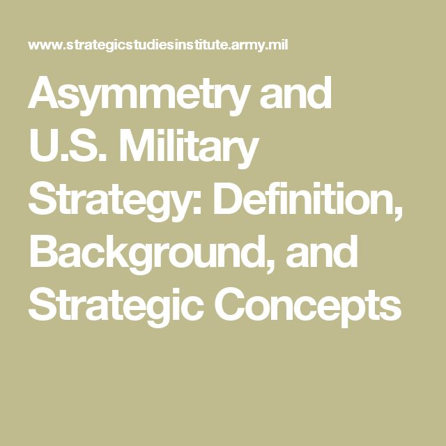 Asymmetry and U.S. Military Strategy: Definition, Background, and Strategic Concepts