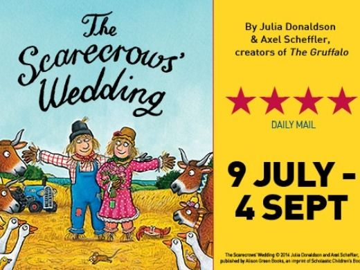 **Special Offer**  Book The Scarecrows' Wedding today & save 42% on best available seats - from only £13.50!  'Charming & Cheerful' Daily Mail Based on the book by Julia Donaldson & Axel Scheffler.