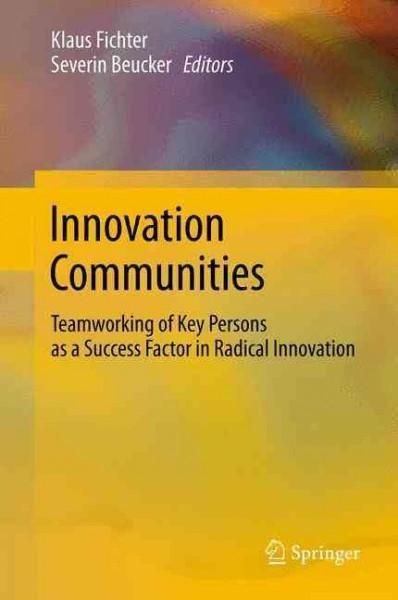 Innovation Communities: Teamworking of Key Persons - a Success Factor in Radical Innovation