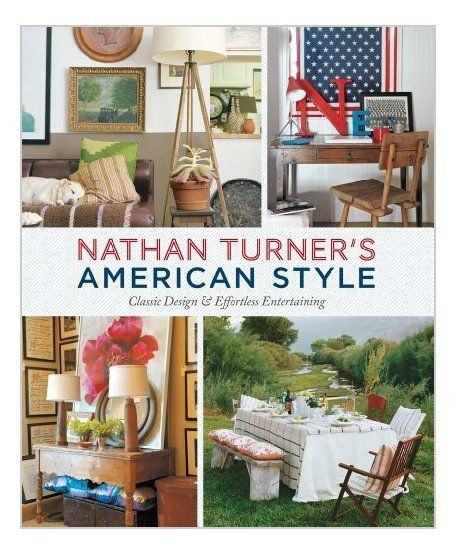 Nathan Turner 39 S American Style Classic Design And Effortless Entertaining By Nathan Turner