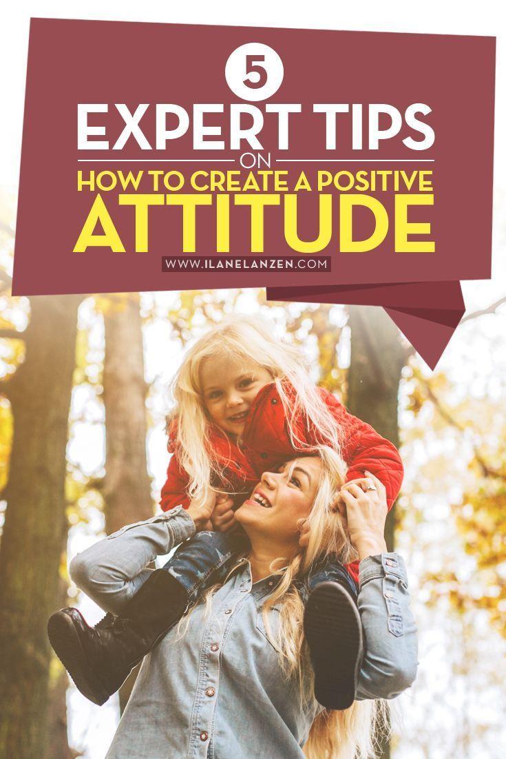 Positive attitude   http://www.ilanelanzen.com/personaldevelopment/5-expert-tips-on-how-to-create-a-positive-attitude/