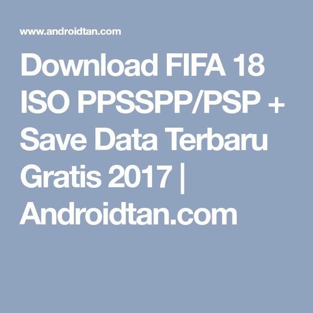 Download FIFA 18 ISO PPSSPP/PSP + Save Data Terbaru Gratis 2017 | Androidtan.com