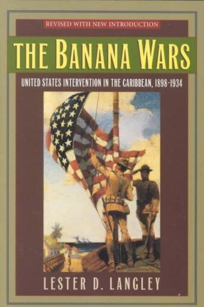 The Banana Wars: United States Intervention in the