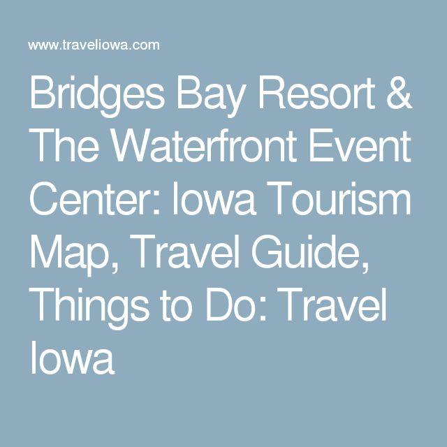 Bridges Bay Resort & The Waterfront Event Center: Iowa Tourism Map, Travel Guide, Things to Do: Travel Iowa