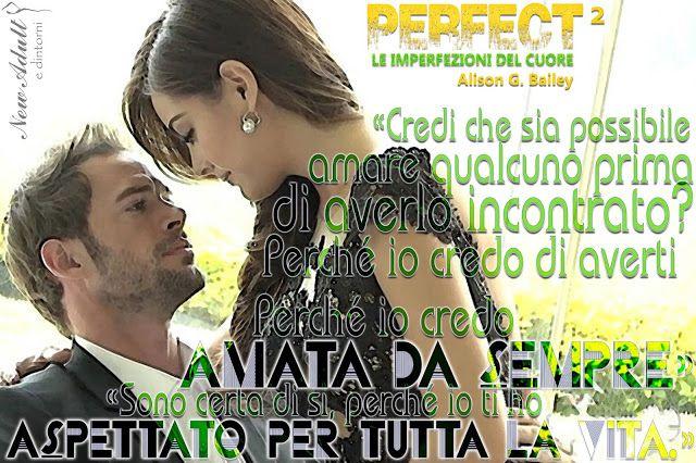 """NEW ADULT E DINTORNI: RECENSIONE IN ANTEPRIMA: PERFECT 2: LE IMPERFEZIONI DEL CUORE """"Perfect Series"""" di ALISON G. BAILEY"""