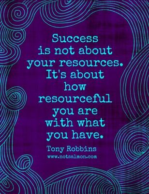 #Success is not about your resources. It's about how resourceful you are with what you have. -Tony Robbins #notsalmon #quote