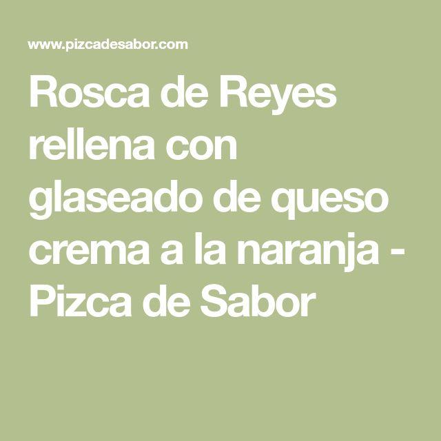 Rosca de Reyes rellena con glaseado de queso crema a la naranja - Pizca de Sabor