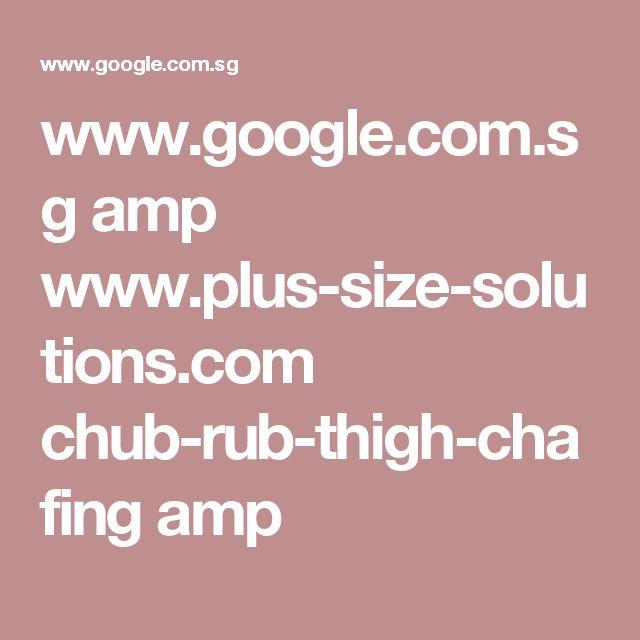www.google.com.sg amp www.plus-size-solutions.com chub-rub-thigh-chafing amp