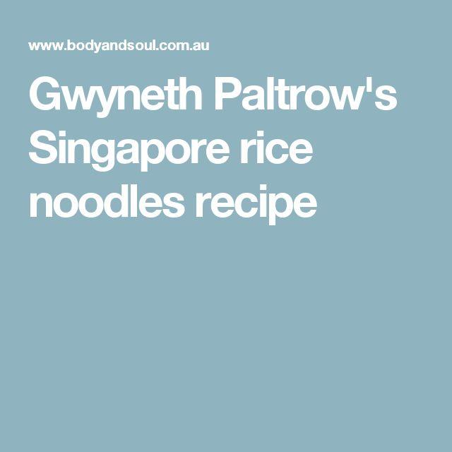 Gwyneth Paltrow's Singapore rice noodles recipe