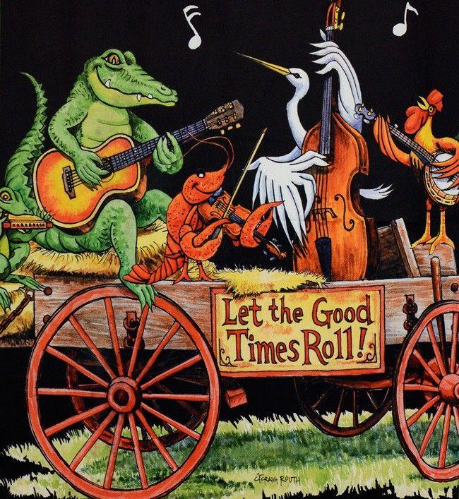 laissez....bon temps roulez! I love Louisiana! My home state...