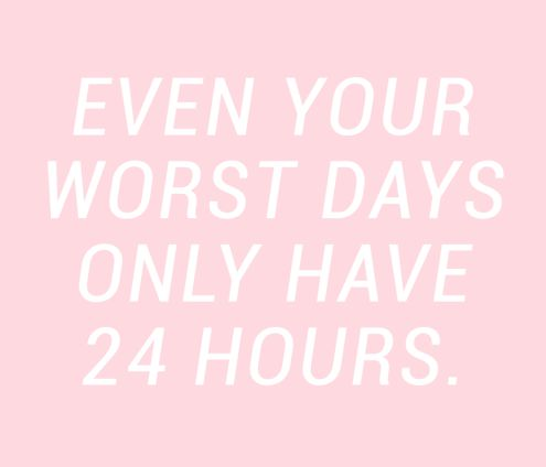 // Even your worst days only have 24 hours