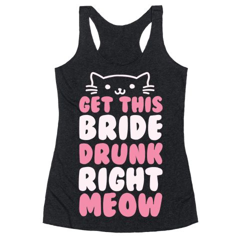 """Get This Bride Drunk Right Meow - This bride shirt is perfect for the crazy cat lover bride to be at her bachelorette party with all her crazy bridesmaids, """"get this bride drunk right meow"""". This bachelorette shirt is great for fans of drinking shirts, cat t shirts, bridesmaids shirts and bachelorette party shirts."""