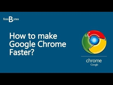 How To Make Google Chrome Faster For Web Browsing