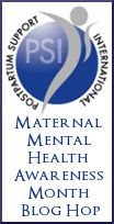 May is Maternal Mental Health Awareness Month! Join the Postpartum Support International (PSI) Blog Hop, 2013
