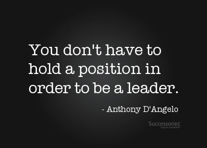 And I think you have to become a true leader where you are to be effective in…