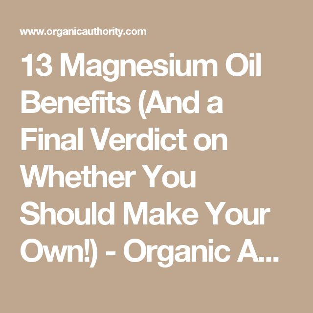 13 Magnesium Oil Benefits (And a Final Verdict on Whether You Should Make Your Own!) - Organic Authority