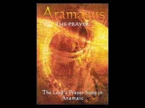 ARAMAEUS (The Prayer)The Lords Prayer sung in Aramaic.