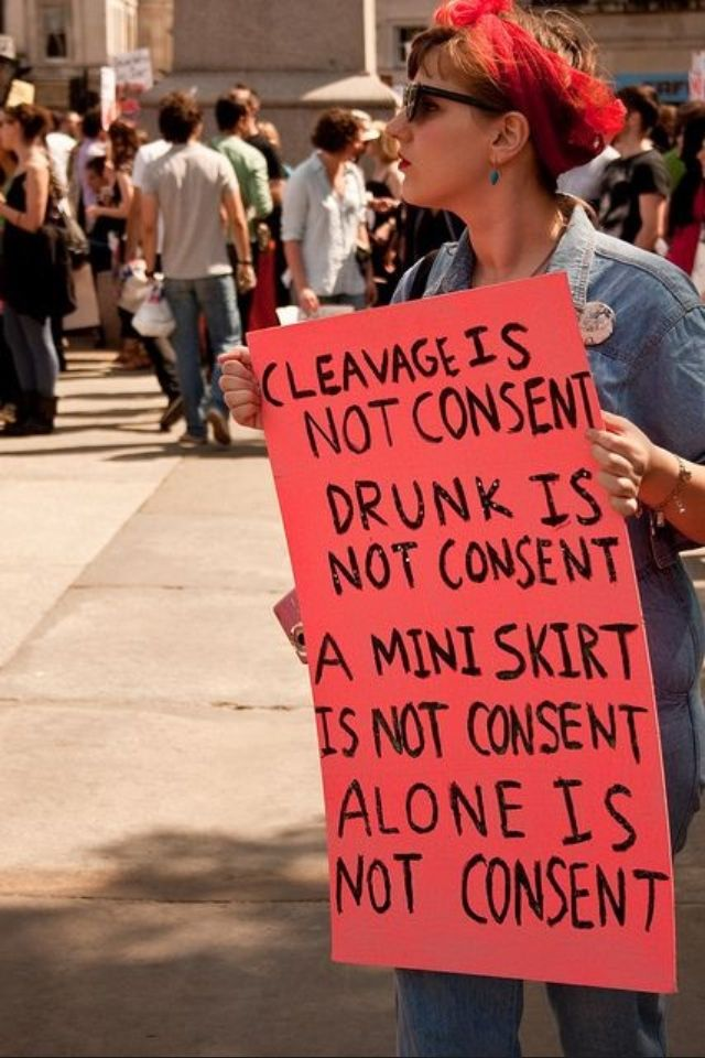 Cleavage/Drunk/Miniskirt/ALONE is NOT consent! #womensrights #feminism