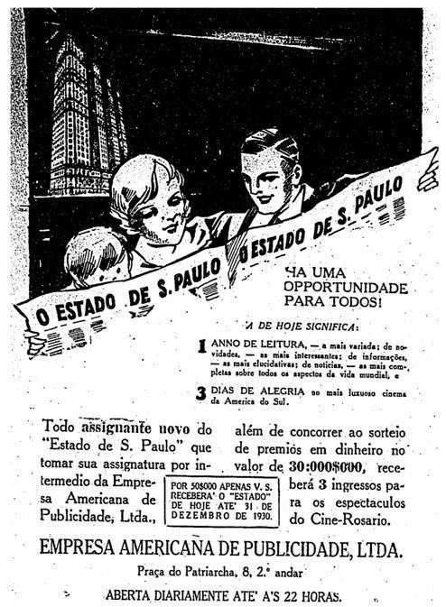 """Anúncio da Empresa Americana de Publicidade chama atenção para a oportunidade: """"Um ano de leitura variada de novidades – as mais interessantes; informações – as mais elucidativas; e notícias – as mais completas sobre todos os aspectos da vida mundial"""". E três dias de alegria, com 3 ingressos de brinde para o mais luxuoso cinema da América do Sul, o Cine Rosário.    1 de janeiro de 1930. http://blogs.estadao.com.br/reclames-do-estadao/2010/06/26/empresa-americana-de-publicidade/"""