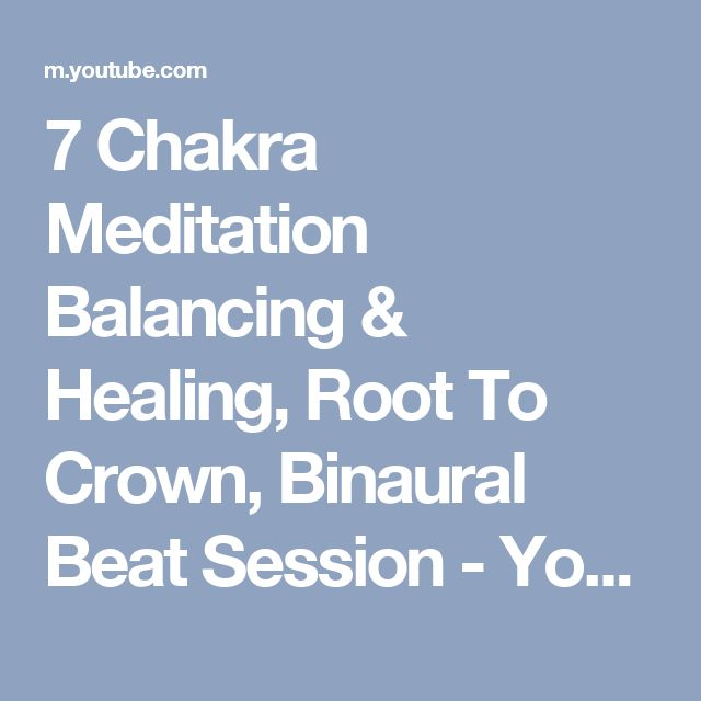 7 Chakra Meditation Balancing & Healing, Root To Crown, Binaural Beat Session - YouTube