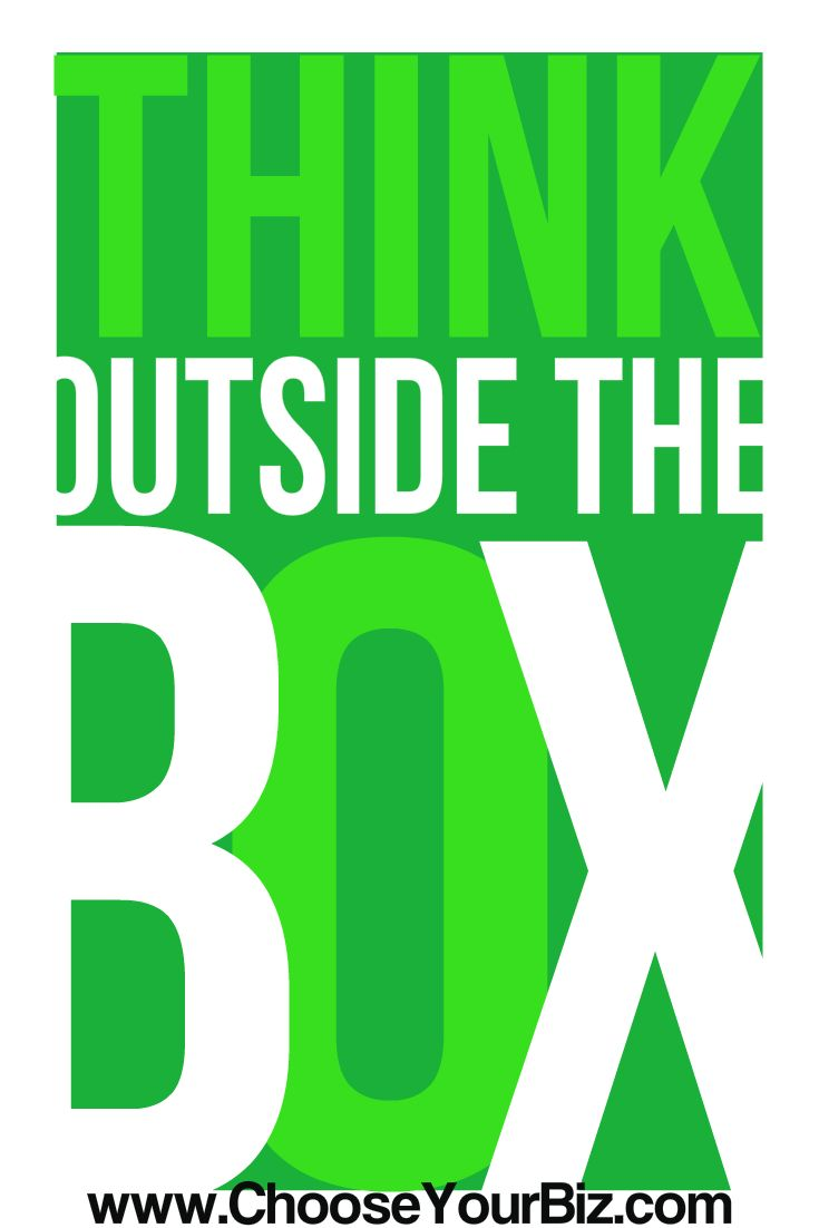 Think Outside The Box ! Stand Out Amongst The Crowd !