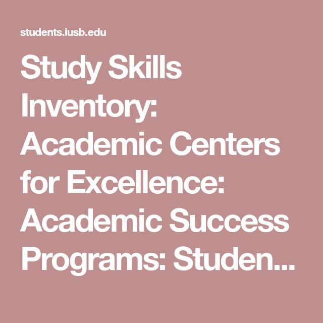 Study Skills Inventory:                                                                     Academic Centers for Excellence:                                                                         Academic Success Programs:                                                                          Student Engagement and Success: Indiana University South Bend