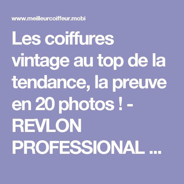 Les coiffures vintage au top de la tendance, la preuve en 20 photos ! - REVLON PROFESSIONAL Trend Zone
