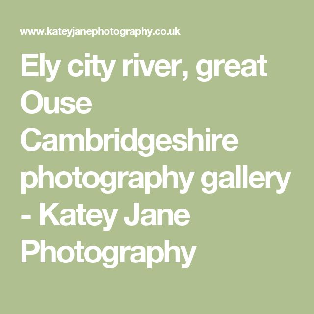 Ely city river, great Ouse Cambridgeshire photography gallery - Katey Jane Photography