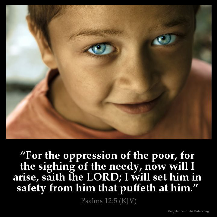 Psalms 12:5  For the oppression of the poor for the sighing of the needy now will I arise saith the LORD; I will set him in safety from him that puffeth at him.  Psalms 12:5 (KJV)  from King James Version Bible (KJV Bible) http://ift.tt/1Hta4H3  Filed under: Bible Verse Pic Tagged: Bible Bible Verse Bible Verse Image Bible Verse Pic Bible Verse Picture Image King James Bible King James Version KJV KJV Bible KJV Bible Verse Pic Picture Psalms 12:5 Verse