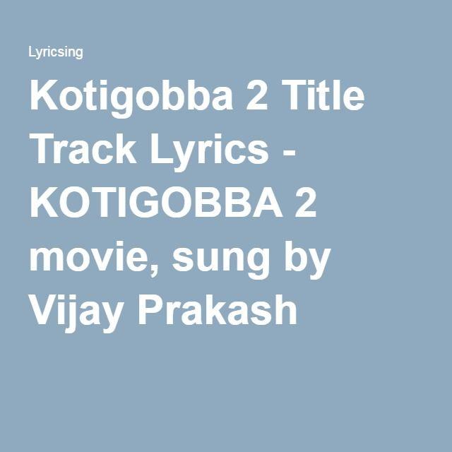 Kotigobba 2 Title Track Lyrics - KOTIGOBBA 2 movie, sung by Vijay Prakash