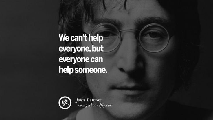 We can't help everyone, but everyone can help someone. 15 John Lennon Quotes on Love, Imagination, Peace and Death