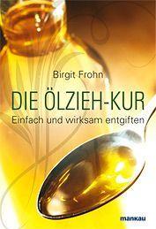 Buch über das Ölziehen: Die Ölziehkur von Birgit Frohn