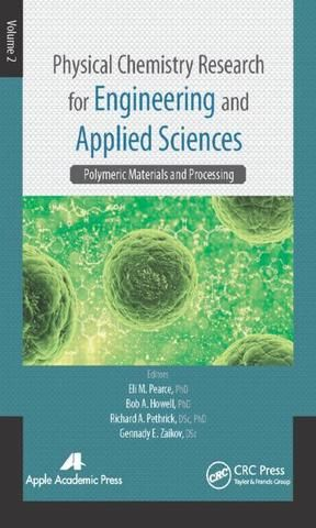 Physical Chemistry Research for Engineering and Applied Sciences Volume Two: Polymeric Materials and Processing; Eli M. Pearce Bob A. Howell Richard A. Pethrick Gennady E. Zaikov; Hardback