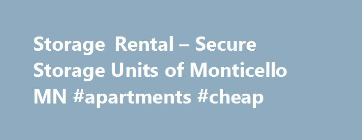 Storage Rental – Secure Storage Units of Monticello MN #apartments #cheap http://rental.remmont.com/storage-rental-secure-storage-units-of-monticello-mn-apartments-cheap/  #storage rental # Secure Storage Units Of Monticello MN Secure Storage Units of Monticello MN was founded upon two basic principles. We wanted to offer 100%sealedand 100% secured storage rental units in Monticello MN! Offering the public the cleanest and most secure rental units available anywhere just seemed to make…