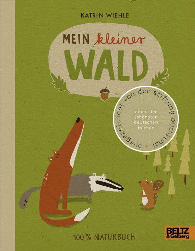 Mein kleiner Wald: 100 % Naturbuch - Vierfarbiges Papp-Bilderbuch; Autor & Illustratot: Katrin Wiehle