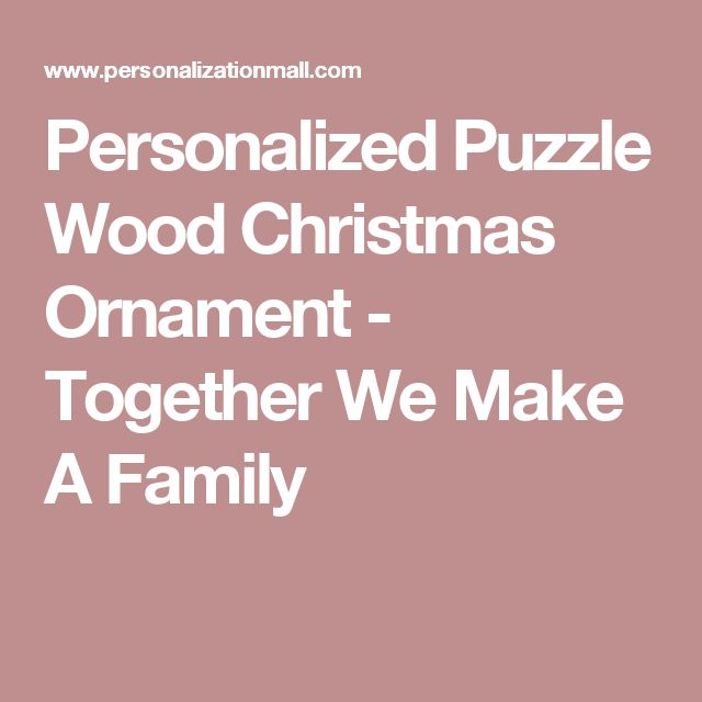 Personalized Puzzle Wood Christmas Ornament - Together We Make A Family