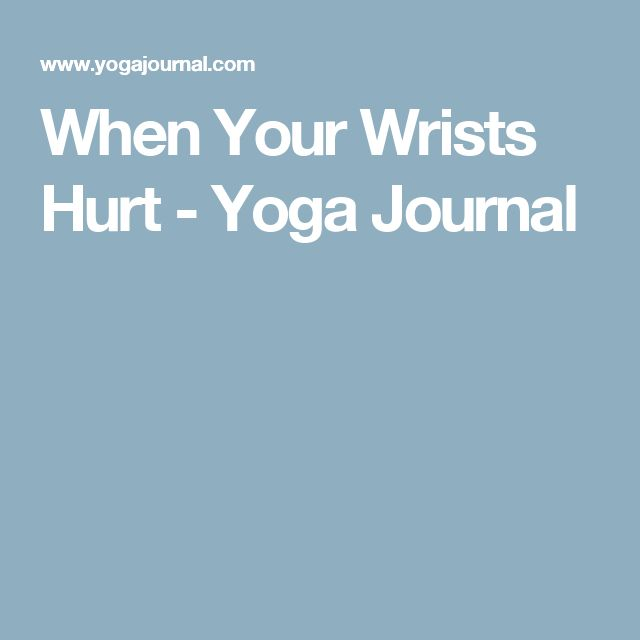 When Your Wrists Hurt - Yoga Journal