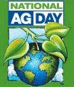 Happy National Ag Day! Since 1973, National Ag Day has been an annual recognition of the importance of agriculture to the U.S. and the world, and to help educate consumers about how their food is raised. ‪#‎agday2014‬