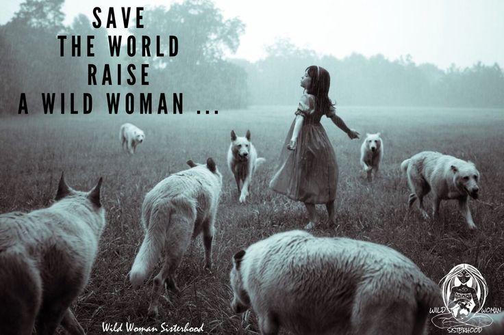 Save the world raise a Wild Woman.. WILD WOMAN SISTERHOOD™ #WildWomanSisterhood #gratitude #wildwoman #wildwomanmedicine #theuniversewithin #rewild #freedom #embraceyourwildnature #goddess #touchtheearth #wildwomanwolfclan #wildwomanteachings