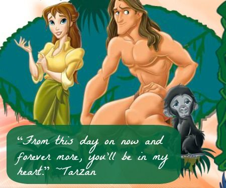 """Tarzan Quote: """"From this day on now and forever more, you'll be in my heart."""" 