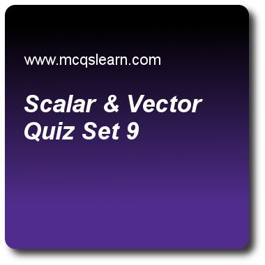 Study Scalar & Vector Quizzes: O level physics Quiz 9 Questions and Answers - Practice physics quizzes based questions and answers to study scalar & vector quiz with answers. Practice MCQs to test learning on scalar and vector, converging lens, latent heat, specific heat capacity, moments quizzes. Online scalar & vector worksheets has study guide as volume is a, answer key with answers as scalar quantity, vector quantity, base quantity and derived quantity to test exam preparation. For…