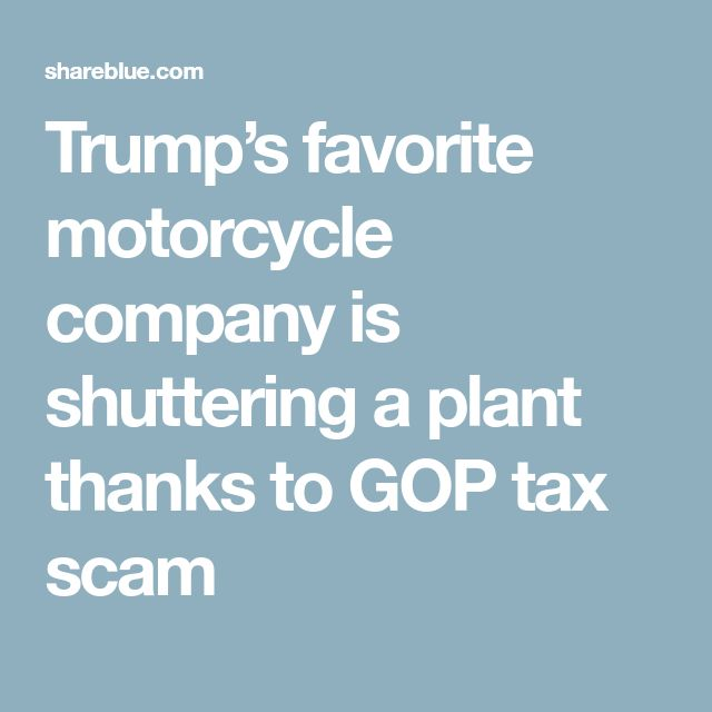 Trump's favorite motorcycle company is shuttering a plant thanks to GOP tax scam
