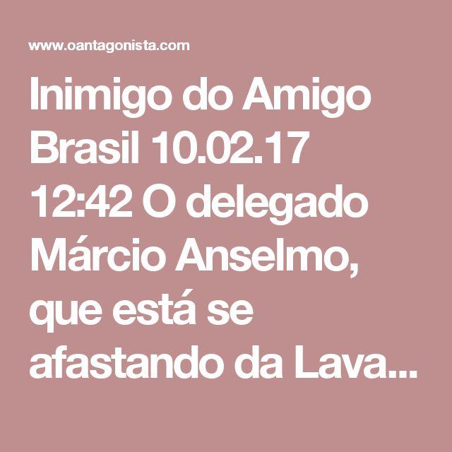 """Inimigo do Amigo  Brasil 10.02.17 12:42 O delegado Márcio Anselmo, que está se afastando da Lava Jato, revelou a planilha """"Amigo"""", de Lula, no departamento de propinas da Odebrecht.  A planilha, é claro, também foi delatada pela empreiteira."""